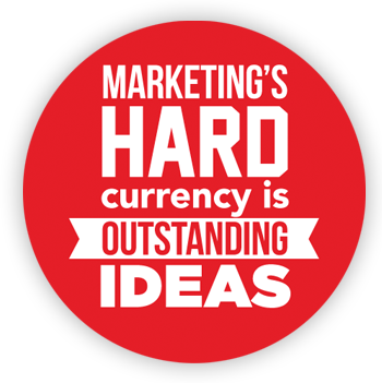 Marketing's hard currency are outstanding ideas